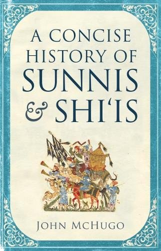 Mchugo, J: Concise History of Sunnis and Shi`is