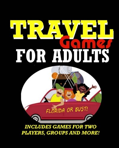 Compare Textbook Prices for Travel Games for Adults: Coloring, Games, Puzzles and Trivia: Featuring Over 60 Activities including Group Games, Games for Two, Scavenger Hunts, ... Word Scramble and more Adult Activity Books  ISBN 9781545150689 by For Adults, Travel Games