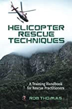 Helicopter Rescue Techniques: A Training Handbook for Rescue Practitioners