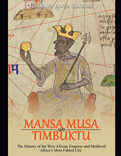 Mansa Musa and Timbuktu: The History of the West African Emperor and Medieval Africa's Most Fabled City