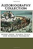 Autobiography Collection: Henry Ford, Nikola Tesla, and Benjamin Franklin