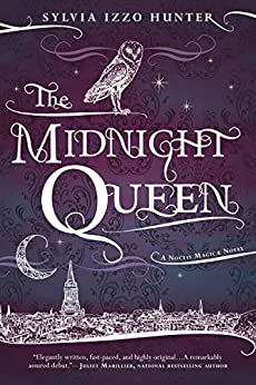 The Midnight Queen (A Noctis Magicae Novel Book 1) by [Sylvia Izzo Hunter]