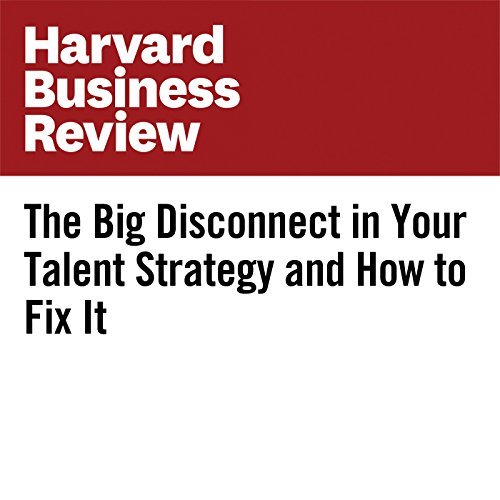 The Big Disconnect in Your Talent Strategy and How to Fix It audiobook cover art