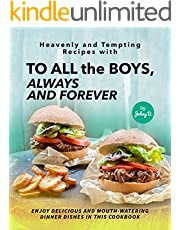 Heavenly and Tempting Recipes with To All the Boys, Always and Forever: Enjoy Delicious and Mouth-Watering Dinner Dishes in This Cookbook