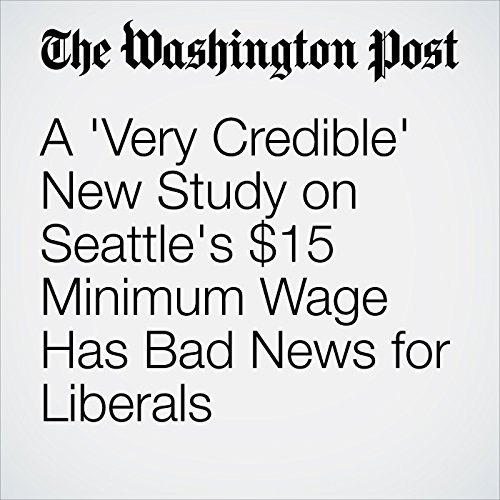 A 'Very Credible' New Study on Seattle's $15 Minimum Wage Has Bad News for Liberals audiobook cover art