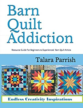 Barn Quilt Addiction  Resource Guide for Beginner to Experienced Barn Quilt Artists