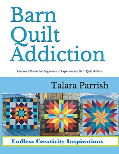 Compare Textbook Prices for Barn Quilt Addiction: Resource Guide for Beginner to Experienced Barn Quilt Artists  ISBN 9798553959500 by Parrish, Talara