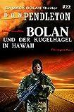 Bolan und der Kugelhagel in Hawaii - Ein Mack Bolan Thriller #22