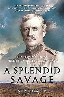 A Splendid Savage: The Restless Life of Frederick Russell Burnham