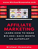 Affiliate Marketing: Learn How to Make $10,000+ Each Month on Autopilot. (Business & Money Series)