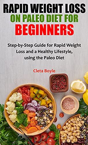 RAPID WEIGHT LOSS ON PALEO DIET FOR BEGINNERS: Step-by-Step Guide for Rapid Weight Loss and a Healthy Lifestyle, using the Paleo Diet (English Edition)