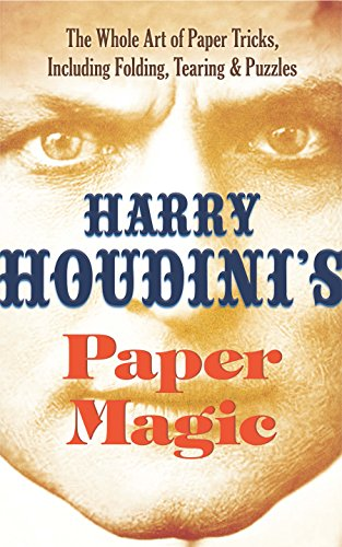 Harry Houdini's Paper Magic: The Whole Art of Paper Tricks, Including Folding, Tearing and Puzzles (English Edition)