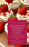 Hail The Great Cookbook of Southern Baking: Share Sweet & Savory Mouthwatering Recipes with Friends...