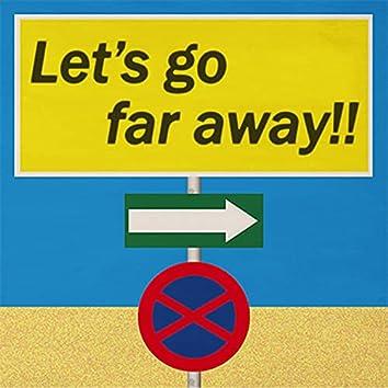 Let's go far away!!