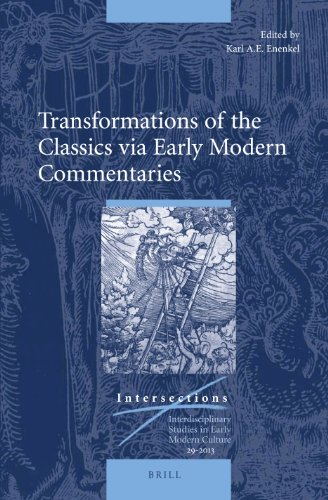 Transformations of the Classics Via Early Modern Commentaries (Intersections: Interdisciplinary Studies in Early Modern Culture, Band 29)