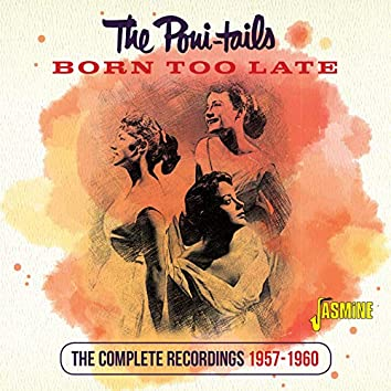 Born Too Late: The Complete Recordings (1957-1960)