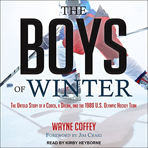 The Boys of Winter     The Untold Story of a Coach, a Dream, and the 1980 U.S. Olympic Hockey Team              By:                                                                                                                                 Wayne Coffey                               Narrated by:                                                                                                                                 Kirby Heyborne                      Length: 8 hrs and 38 mins     2 ratings     Overall 4.0