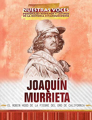 SPA-JOAQUIN MURRIETA: El Robin Hood de la Fiebre del Oro de California (Joaquin Murrieta: Robin Hood of the California Gold Rush) (Nuestras voces: ... and Latino Figures of American History)