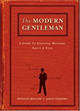 The Modern Gentleman: A Guide to Essential Manners, Savvy and Vice
