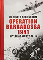 Operation Barbarossa: The Largest Military Campaign in History: Hitler Against Stalin