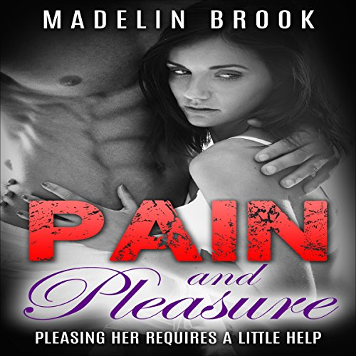 Pain and Pleasure: Pleasing Her Requires a Little Help cover art