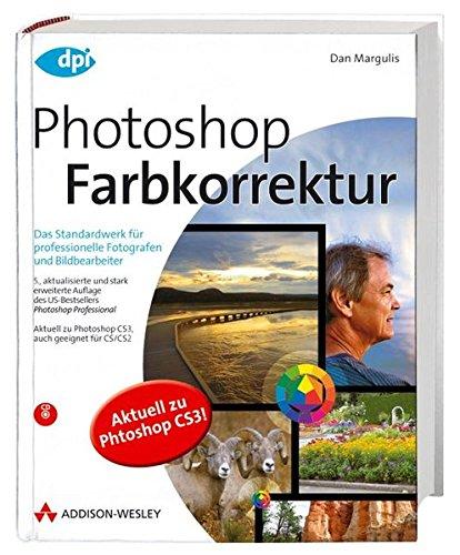 Photoshop Farbkorrektur - Das Standardwerk für professionelle Fotografen und Bildbearbeiter (DPI Grafik)