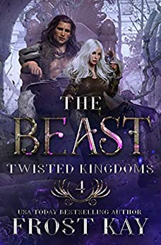 The Beast (Twisted Kingdoms Book 4) by [Frost Kay]