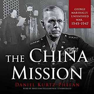 The China Mission                   Written by:                                                                                                                                 Daniel Kurtz-Phelan                               Narrated by:                                                                                                                                 Malcolm Hillgartner                      Length: 13 hrs and 59 mins     Not rated yet     Overall 0.0