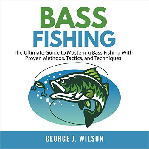 Bass Fishing: The Ultimate Guide to Mastering Bass Fishing with Proven Methods, Tactics, and Techniques                   By:                                                                                                                                 George J. Wilson                               Narrated by:                                                                                                                                 Matt Montanez                      Length: 1 hr and 11 mins     Not rated yet     Overall 0.0