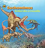 Suchomimus Smiles like a Crocodile (When Dinosaurs Ruled the Earth)