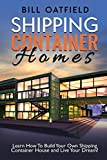 Shipping Container Homes: Learn How To Build Your Own...