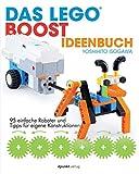 Das LEGO®-Boost-Ideenbuch: 95 einfache Roboter und Tipps für eigene Konstruktionen (German Edition)