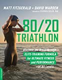 80/20 Triathlon: Discover the Breakthrough Elite-Training Formula for Ultimate Fitness and...