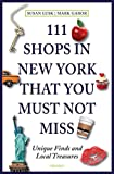 111 Shops in New York that you must not miss: The sophisticated shopper's guide: Unique Finds and Local Treasures - Susan Lusk