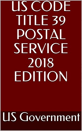 US CODE TITLE 39 POSTAL SERVICE 2018 EDITION (English Edition)