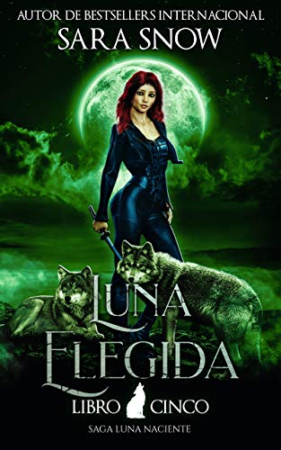 Luna Elegida: Libro 5 de la Saga Luna Naciente (Una Serie Romántica Paranormal)