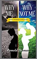 Why Me? Why Not Me?: Living Without Conceiving