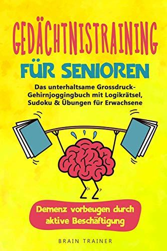 Gedächtnistraining für Senioren: Das unterhaltsame Grossdruck-Gehirnjoggingbuch mit Logikrätsel, Sudoku & Übungen für Erwachsene - Demenz vorbeugen durch aktive Beschäftigung (Geschenk Oma, Opa)