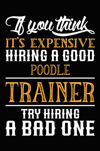 If you think it's expensive Hiring a good Poodle Trainer Try Hiring A Bad One: Poodle Training Log Book gifts. Best Dog Trainer Log Book gifts For Dog ... Trainer Log Book Gifts is the perfect gifts.