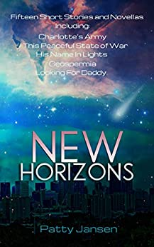 New Horizons: Fifteen Science Fiction Short Stories and Novellas by [Patty Jansen]