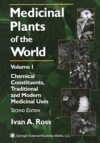 Medicinal Plants of the World: Volume 1: Chemical Constituents, Traditional and Modern Medicinal Uses