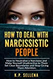 How to Deal with Narcissistic People: How to Neutralize a Narcissist and Make Yourself Unattractive to Them Set Clear Boundaries and Stop Giving Them Attention.