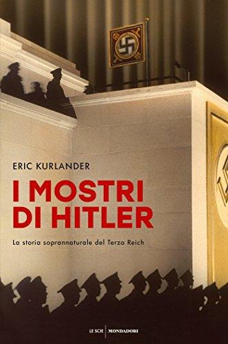 I mostri di Hitler: La storia soprannaturale del Terzo Reich eBook:  Kurlander, Eric, Serrai, Roberto, Rizzo, Chiara: Amazon.it: Kindle Store