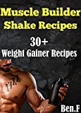 Protein Shake Recipes: OVER 30 Protein Shake Recipe for Building Muscle Mass (weight gainers), Gain Muscle Mass Fast! (Protein Diet, Protein Shake, DIY Protein Shake,Build Muscle)