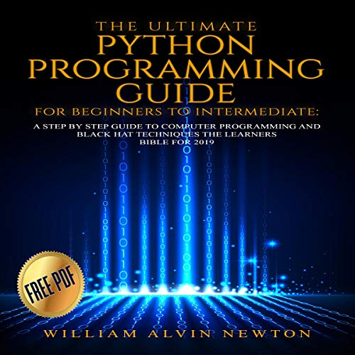 The Ultimate Python Programming Guide for Beginners to Intermediate: A Step-by-Step Guide to Computer Programming 2019 audiobook cover art