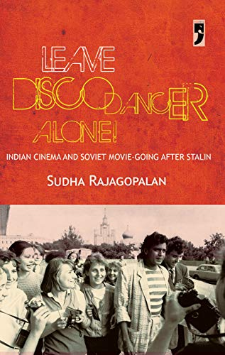 Leave Disco Dancer Alone: Indian Cinema and Soviet Movie-going after Stalin (English Edition)