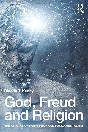 Book: God, Freud and Religion - The origins of faith, fear and fundamentalism by Dianna T. Kenny