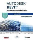 AUTODESK REVIT pour les bureaux d'études Structure : Le guide officiel - Certification Autodesk (Hors collection)