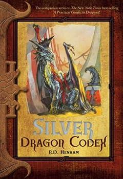 Silver Dragon Codex  The Dragon Codices  by R.D Henham  2009-09-08