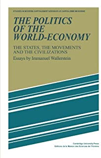 The Politics of the World-Economy: The States, the Movements and the Civilizations (Studies in Modern Capitalism) by Imman...